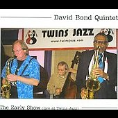 David Bond Quintet/David Bond: The Early Show