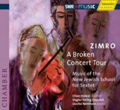 Zimro, A Broken Concert Tour - Music of the New Jewish School for Sextet / Vogler String Quartet, Nemstov, Halevi