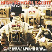 Band of the Blues and Royals: High School Salute: A Tribute To American Marching Bands