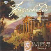 Frescobaldi Edition, Vol. 9: Il primo libro di Recercari / Roberto Loreggian, organ