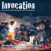 Invocation: Choral music by Kenneth Leighton and James MacMillan / Birmingham Conservatoire Chamber Choir, David Saint, organ