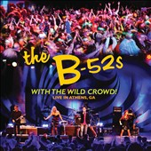 The B-52s: With the Wild Crowd! Live in Athens, GA