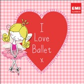 I Love Ballet / Tchaikovsky, Delibes, Walton, Prokofiev, etc.