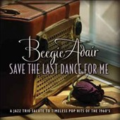 Beegie Adair: Save the Last Dance for Me: A Jazz Trio Salute to Timeless Pop Hits of the 1960s