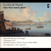 La Lira di Napoli - Haydn, Pleyel, Orgitano, Mozart / Ensemble Baroque de Limoges; Matthias Loibner, Thierry Nouat, Tobie Miller