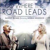 Kenny Blake (Sax)/Maria Shaheen: Go Where the Road Leads *