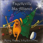 Fayetteville Ska Alliance: Merry, Happy, Jolly, Good Time