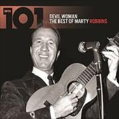 Marty Robbins: 101 - Devil Woman: The Best of Marty Robbins *