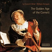 The Golden Age of the Cornett - Music from the Italian Baroque / William Dongois, cornetto