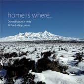 Home Is Where à Douglas Lilburn: Salutes to 7 Poets; George Enescu: Sonata in the Romanian Folk Character; Boris Pigovat: Viola Sonata / Donald Maurice, viola; Richard Mapp, piano
