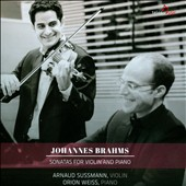 Brahms: Sonatas for Violin & Piano / Arnaud Sussman, violin; Orion Weiss, piano