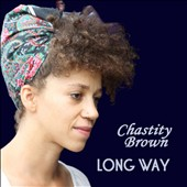 Chastity Brown: Long Way [Digipak]