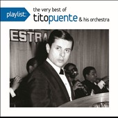 Tito Puente/Tito Puente & His Orchestra: Playlist: The Very Best of Tito Puente & His Orchestra