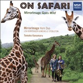 On Safari: MirrorImage Goes Wild - works by Naigus, Daugherty, Schultz, Basler, Szaran, Lowe, Young / MirrorImage Horn Duo; Tomoko Kanamaru, piano