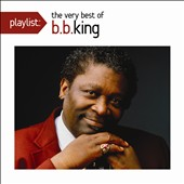 B.B. King: Playlist: The Very Best of B.B. King