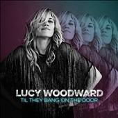 Lucy Woodward: Til They Bang on the Door [Digipak] *