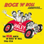 Bill Haley: The Rock 'N' Roll Arrives: The Real Birth of Rock 'N' Roll
