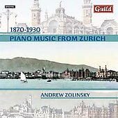 Piano Music from Zurich 1870-1930 / Andrew Zolinsky