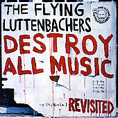 The Flying Luttenbachers: Destroy All Music Revisited [Remaster]