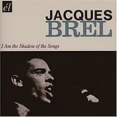 Jacques Brel: I Am the Shadow of the Songs