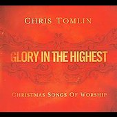 Chris Tomlin: Glory In the Highest: Christmas Songs of Worship