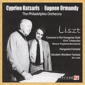 Liszt: Concerto in the Hungarian Style (Orch. Tchaikovsky); Hungarian Fantasia;  Schubert: Wanderer Fantasia / Katsaris, Ormandy, et al