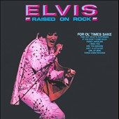 Elvis Presley: Raised on Rock