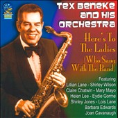Tex Beneke & His Orchestra: Here's To the Ladies (Who Sang With the Band)