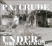 Pa. Crude: Under the Wrecking Ball [Digipak]