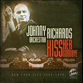 Johnny Richards Orchestra/Johnny Richards (Composer): Kiss Her Goodbye: New York City 1958-1959 *