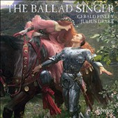 The Ballad Singer / Gerald Finley, tenor /  Julius Drake, piano