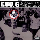 Edo G: A Face In The Crowd [PA] *