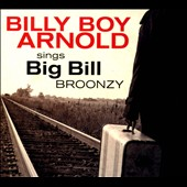 Billy Boy Arnold: Billy Boy Arnold Sings Big Bill Broonzy [Digipak]