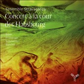 Concert at the Habsbouurg Court: Works by Biber, Froberger, Schmelzer & Walther / Ensemble Stravaganza