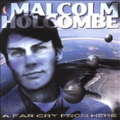 Malcolm Holcombe: A Far Cry From Here