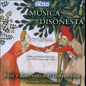 Musica Disonesta: Mitti e Racconti dell'Umanesimo - Works by Fogliani, Demofonte, Caprioli, Bartolucci, Tromboncino, Peseti, Cara et al.  / Anonima Frottolisti