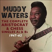 Muddy Waters: The Complete Aristocrat & Chess Singles A's & B's: 1947-1962 [Box]