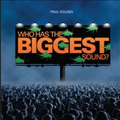 Who Has the Biggest Sound? Two electroacoustic works by Paul Dolden (b.1956): Who Has the Biggest Sound? (2008); The Un-Tempered Orchestra (2010)