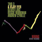 Curtis Clark (Piano)/Andrew Cyrille/Oliver Lake/Reggie Workman/Vijay Iyer: Wiring [8/26]