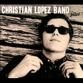 Christian Lopez Band: Pilot [EP] [Digipak]