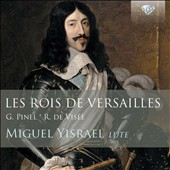 Les Rois de Versailles - Early & middle Baroque works for lute by Robert de Visée and Germain Pinel / Miguel Yisrael, 11-course Baroque lute