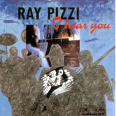 Ray Pizzi: I Hear You