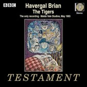 Havergal Brian: The Tigers, opera / Teresa Cahill, Alison Hargan, Marilyn Hill Smith, et al.; BBC SO & Chorus; Lionel Friend