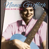 Nanci Griffith: Ghost in the Music *