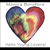 Monica Borrfore/Monica Borrfors: Hello Young Lovers! [Digipak]