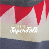 Ian Kelly: Superfolk
