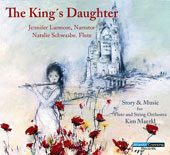 Natalie Schwaabe/Jennifer Larmore: The King's Daughter: Story & Music for Flute and String Orchestra [Digipak]