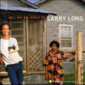 Larry Long: Well May the World Go *