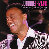 Johnnie Taylor: There's No Good in Goodbye