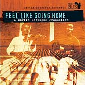 Original Soundtrack: Martin Scorsese Presents the Blues: Feel Like Going Home